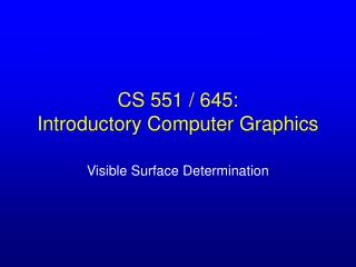 CS 551 / 645:  Introductory Computer Graphics