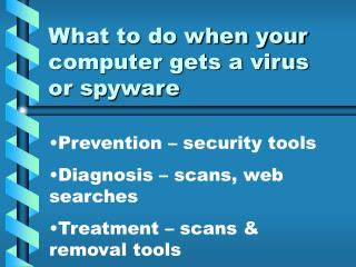 What to do when your computer gets a virus  or spyware