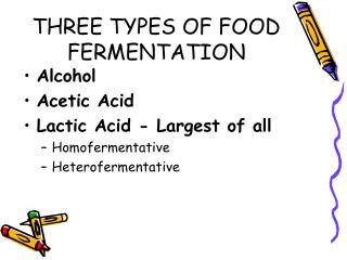 THREE TYPES OF FOOD FERMENTATION