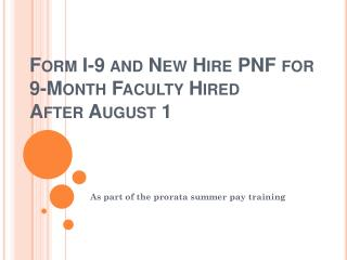 Form I-9 and New Hire PNF for 9-Month Faculty Hired  After August 1