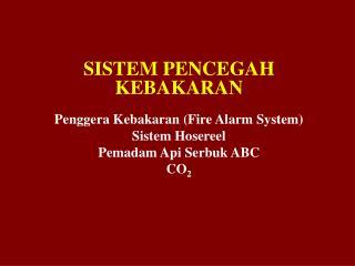 SISTEM PENCEGAH KEBAKARAN Penggera Kebakaran (Fire Alarm System) Sistem Hosereel