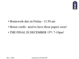 Homework due on Friday– 11:50 am  Honor credit– need to have those papers soon!