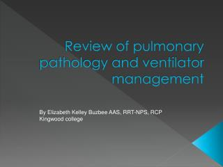 Review of pulmonary pathology and ventilator management