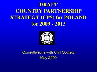 DRAFT COUNTRY PARTNERSHIP STRATEGY (CPS)  for POLAND  for 2009 - 2013