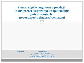 Predavač :                     ODVJETNIK MATIJA PEČATNIK Zagreb ,   Savska cesta  41/3