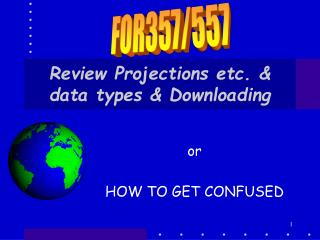 Review Projections etc. & data types & Downloading