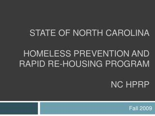State of North Carolina  Homeless Prevention and  Rapid RE-HOUsing Program  NC HPRP