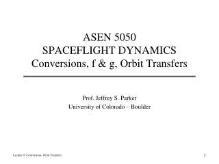ASEN 5050 SPACEFLIGHT DYNAMICS Conversions, f & g, Orbit Transfers