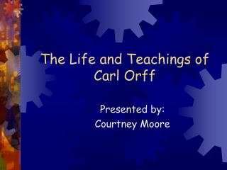 The Life and Teachings of Carl Orff