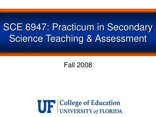 SCE 6947: Practicum in Secondary Science Teaching & Assessment