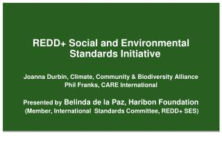 REDD Social and Environmental Standards Initiative  Joanna Durbin, Climate, Community  Biodiversity Alliance Phil Franks