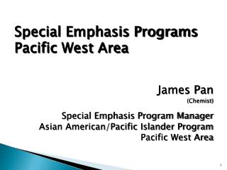 Special Emphasis Programs Pacific West Area James Pan (Chemist) Special Emphasis Program Manager