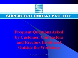 Frequent Questions Asked by Customer, Contractors and Erectors Inside and Outside the Workshop