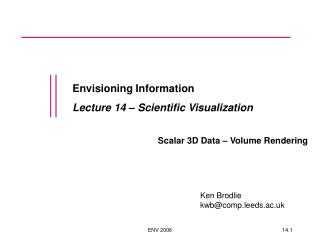 Envisioning Information Lecture 14 – Scientific Visualization Scalar 3D Data – Volume Rendering