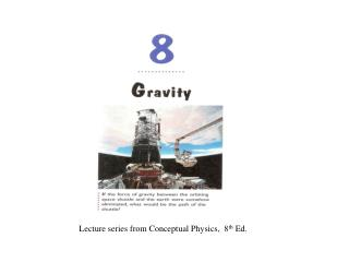 Lecture series from Conceptual Physics,  8 th  Ed.