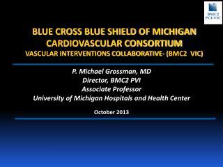 P.  Michael Grossman, MD Director, BMC2 PVI Associate  Professor