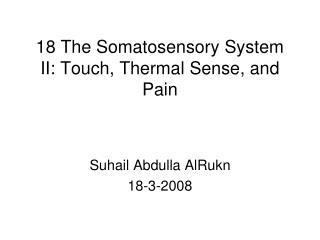 18 The Somatosensory System II: Touch, Thermal Sense, and Pain