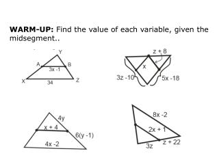 WARM-UP:  Find the value of each variable, given the midsegment..
