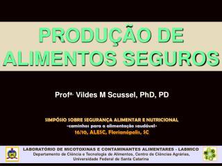 Prof a.  Vildes M Scussel, PhD, PD SIMPÓSIO SOBRE SEGURANÇA ALIMENTAR E NUTRICIONAL