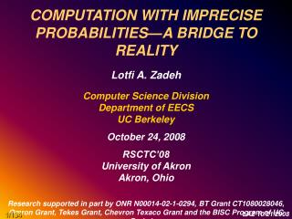 COMPUTATION WITH IMPRECISE PROBABILITIES—A BRIDGE TO REALITY Lotfi A. Zadeh