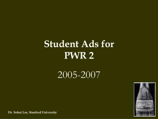 Student Ads for  PWR 2