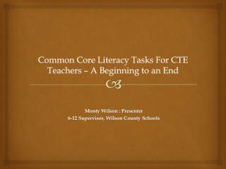 Common  Core  Literacy Tasks  For  CTE Teachers – A Beginning to an End