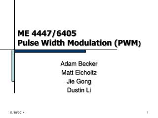 ME 4447/6405 Pulse Width Modulation (PWM )