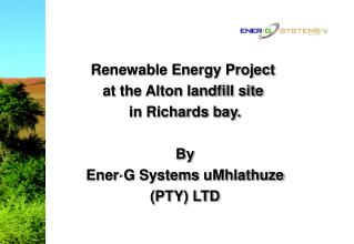 Renewable Energy Project  at the Alton landfill site  in Richards bay. By