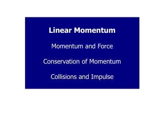 Linear Momentum Momentum and Force Conservation of Momentum Collisions and Impulse