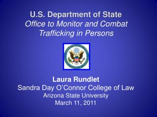 U.S. Department of State Office to Monitor and Combat Trafficking in Persons     Laura Rundlet Sandra Day O Connor Colle