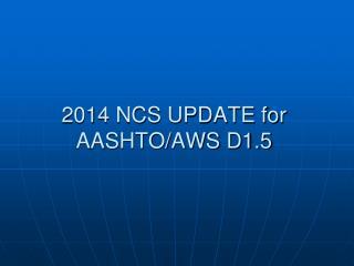 2014 NCS UPDATE for  AASHTO/AWS D1.5