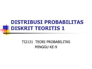 DISTRIBUSI PROBABILITAS DISKRIT TEORITIS 1