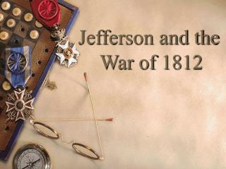 Jefferson and the  War of 1812
