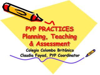 PYP PRACTICES Planning ,  Teaching        &  Assessment