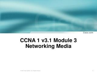 CCNA 1 v3.1 Module 3  Networking Media