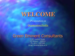 Green Eminent Consultants S-07, Visitors Hostel  IIT Kanpur – 209016 Ph: 0512- 2597269