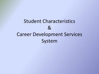 Student Characteristics  &  Career Development Services System