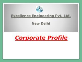Excellence Engineering Pvt. Ltd. New Delhi