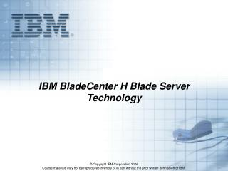 IBM BladeCenter H Blade Server Technology