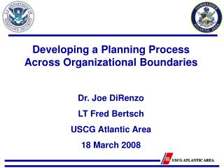 Developing a Planning Process Across Organizational Boundaries Dr. Joe DiRenzo LT Fred Bertsch