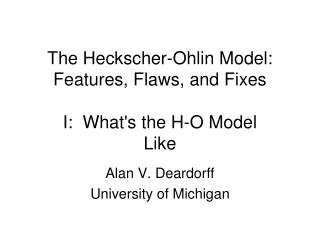 The Heckscher-Ohlin Model:  Features, Flaws, and Fixes I:  What's the H-O Model Like