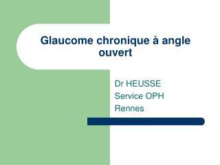 Glaucome chronique   angle ouvert