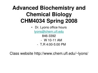 Advanced Biochemistry and Chemical Biology CHM4034 Spring 2008
