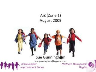 AiZ (Zone 1) August 2009 Sue Gunningham sue.gunningham@bigpond