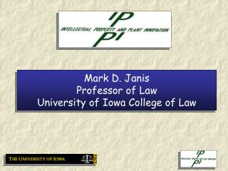 Mark D. Janis Professor of Law University of Iowa College of Law