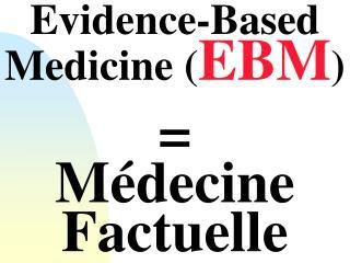 Evidence-Based Medicine ( EBM )