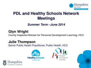 PDL and Healthy Schools Network Meetings Summer Term –June 2014 Glyn Wright