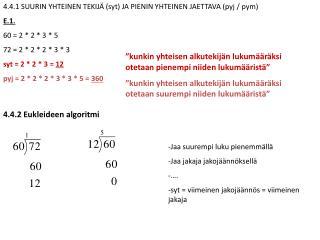 4.4.1 SUURIN YHTEINEN TEKIJÄ (syt) JA PIENIN YHTEINEN JAETTAVA (pyj / pym) E.1. 60 = 2 * 2 * 3 * 5