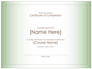 [Company Name] Certificate of Completion    is hereby granted to [Name Here]    to certify that he