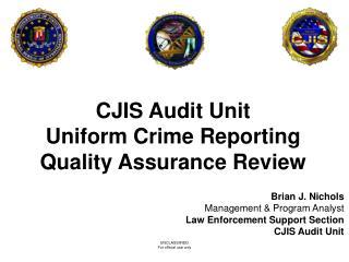 CJIS Audit Unit Uniform Crime Reporting Quality Assurance Review Brian J. Nichols